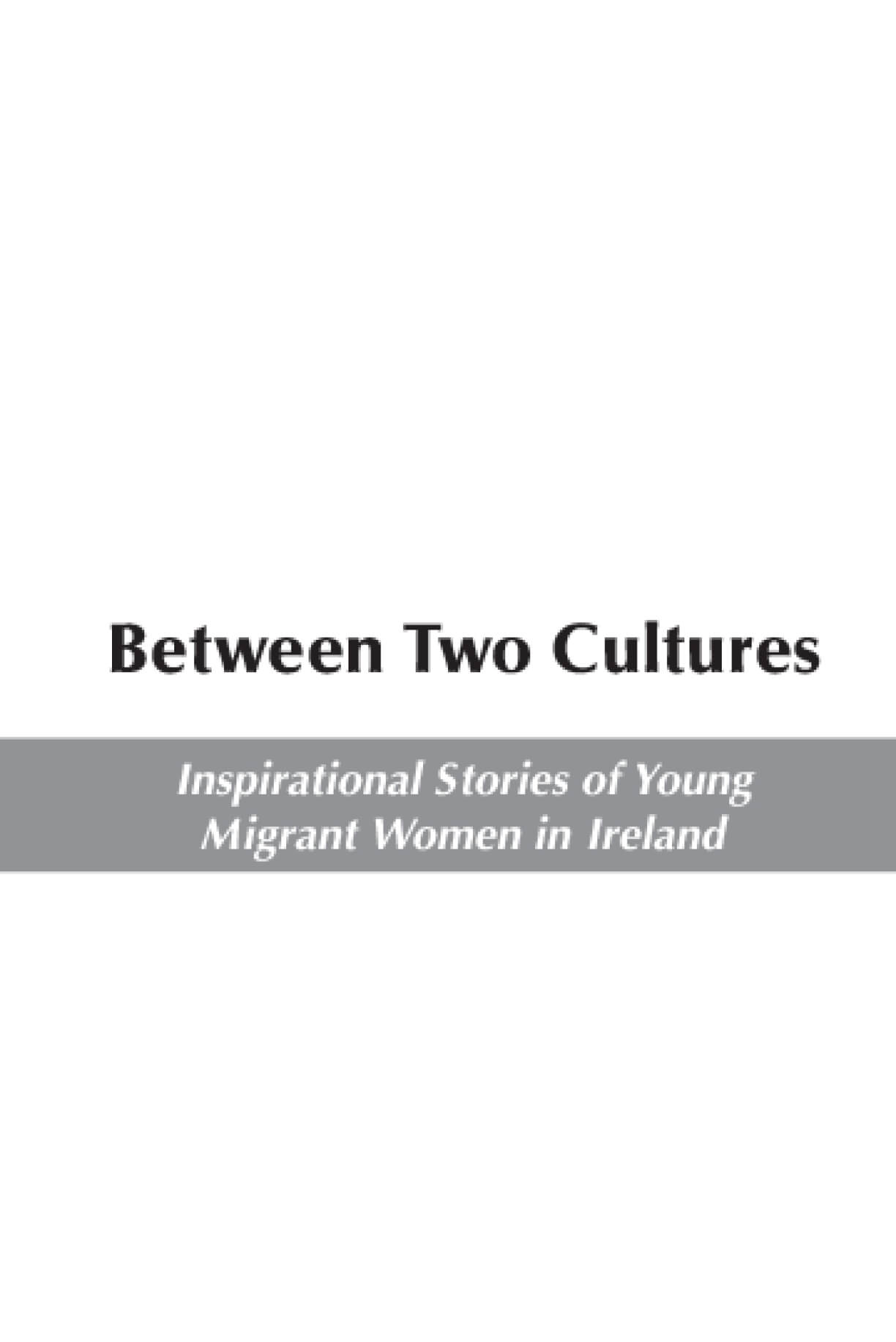 Between Two Cultures: Inspirational Stories of Young Migrant Women in Ireland