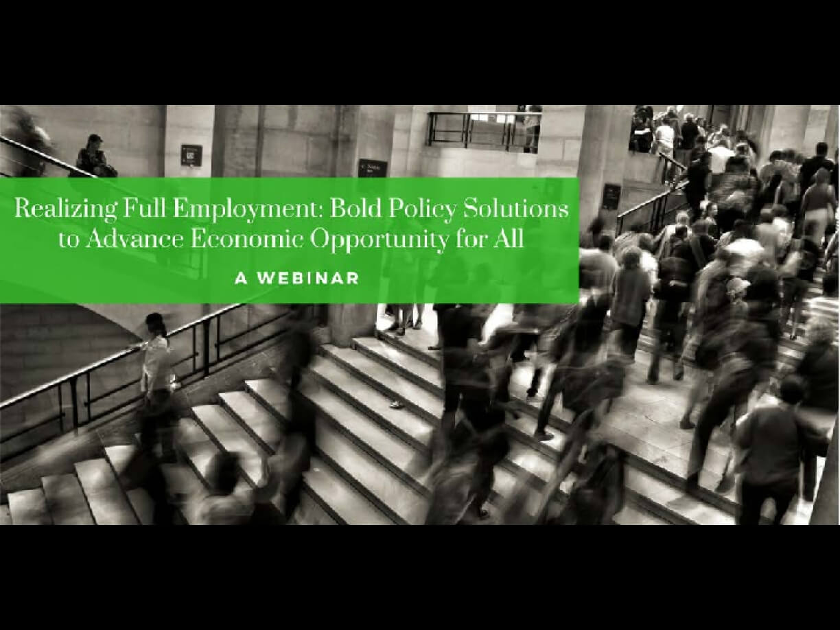Realizing Full Employment: Bold Policy Solutions to Advance Economic Opportunity for All