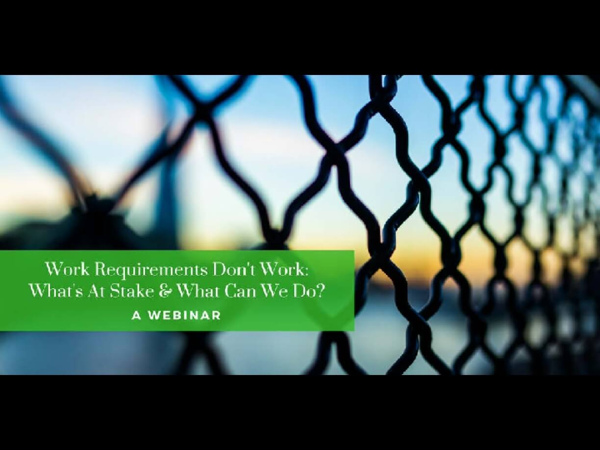 (WEBINAR) Work Requirements Don't Work: What's At Stake & What Can We Do?