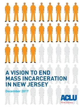 A Vision to End Mass Incarceration in New Jersey: The full ACLU-NJ Report
