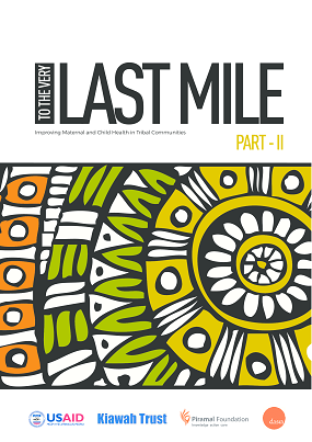 To the Very Last Mile: Improving maternal and child health in tribal communities - Part 2