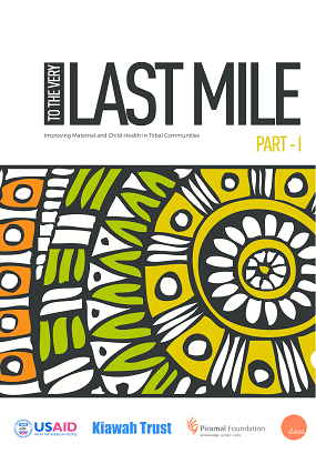 To the Very Last Mile: Improving maternal and child health in tribal communities - Part 1