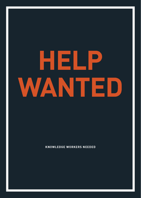 Help Wanted: Knowledge Workers Needed