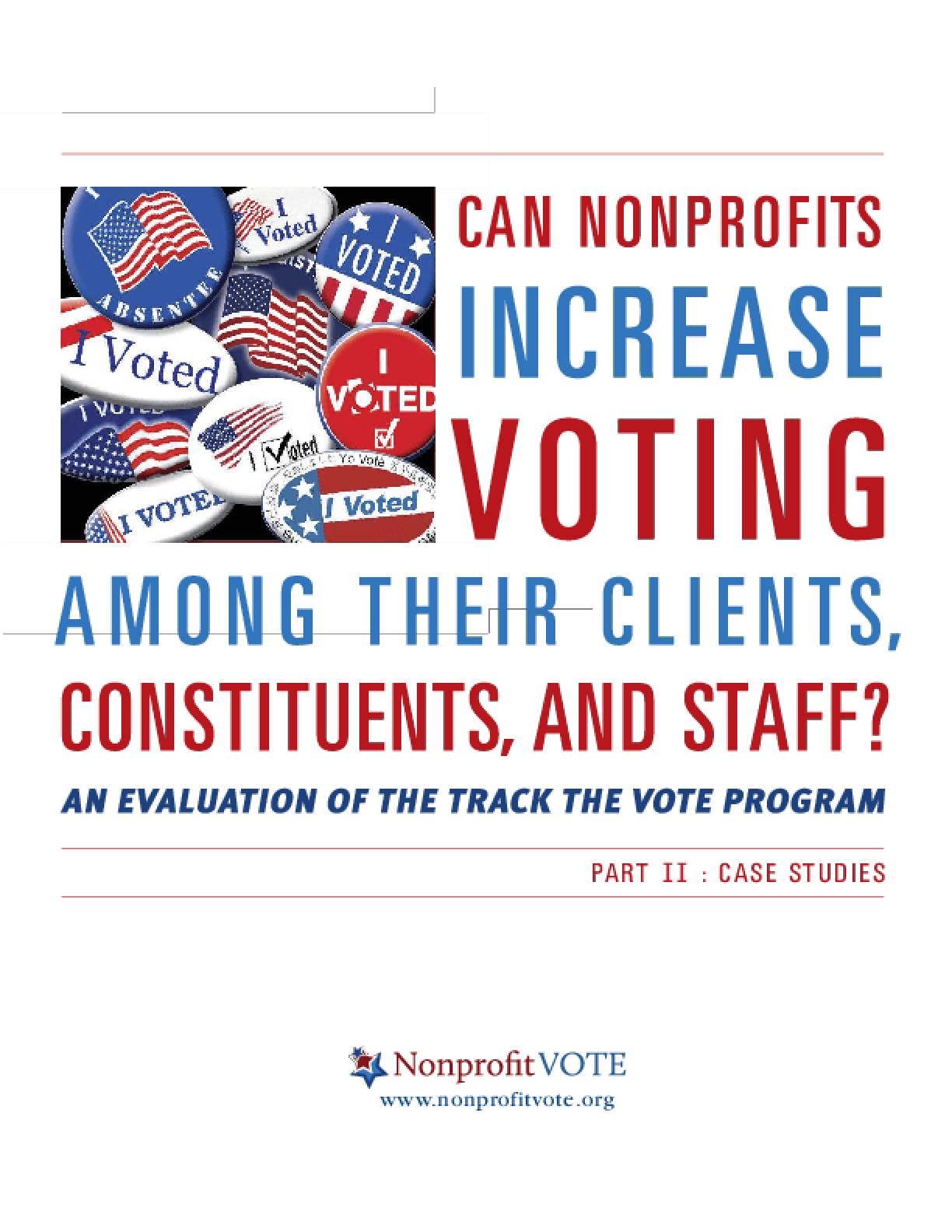 Can Nonprofits Increase Voting Among Their Clients,Constituents, and Staff? An Evaluation of the Track the Vote Program, Part 2: Case Studies