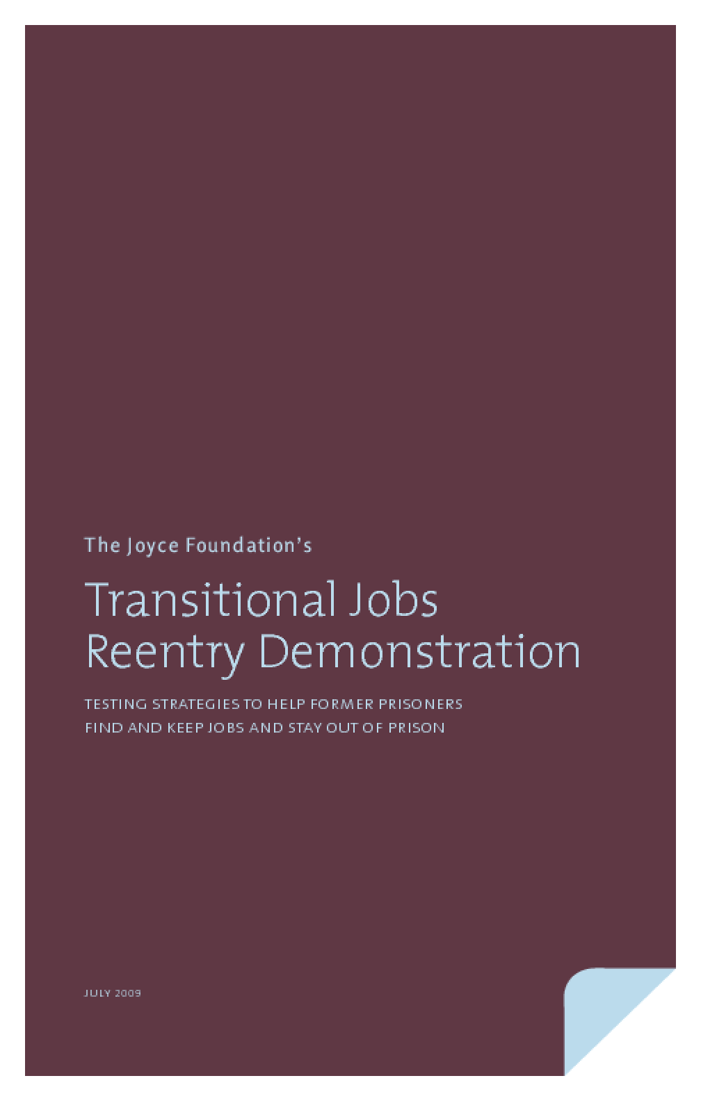 The Joyce Foundation's Transitional Jobs Reentry Demonstration: Testing Strategies to Help Former Prisoners Find and Keep Jobs and Stay Out of Prison