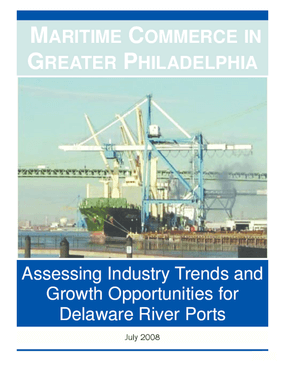 Maritime Commerce in Greater Philadelphia: Assessing Industry Trends and Growth Opportunities for Delaware River Ports