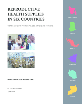 Reproductive Health Supplies in Six Countries: Themes and Entry Points in Policies, Systems and Funding in Bangladesh, Ghana, Mexico, Nicaragua, Tanzania, and Uganda.