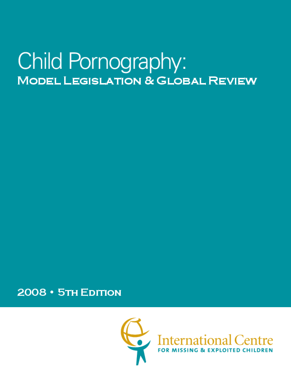 Child Pornography: Model Legislation & Global Review