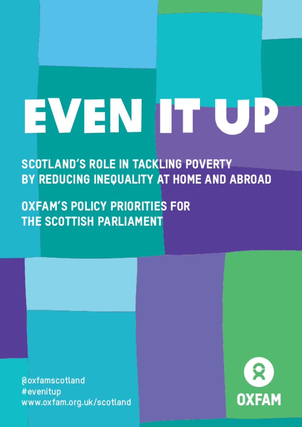 Even It Up: Scotland's Role in Tackling Poverty by Reducing Inequality at Home and Abroad - Oxfam's Policy Priorities for the Scottish Parliament