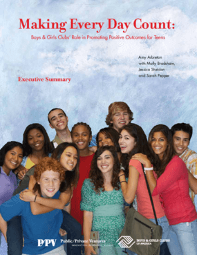 Making Every Day Count: Boys & Girls Clubs' Role in Promoting Positive Outcomes for Teens Executive Summary