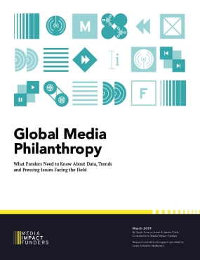 Global Media Philanthropy: What Funders Need to Know About Data, Trends and Pressing Issues Facing the Field