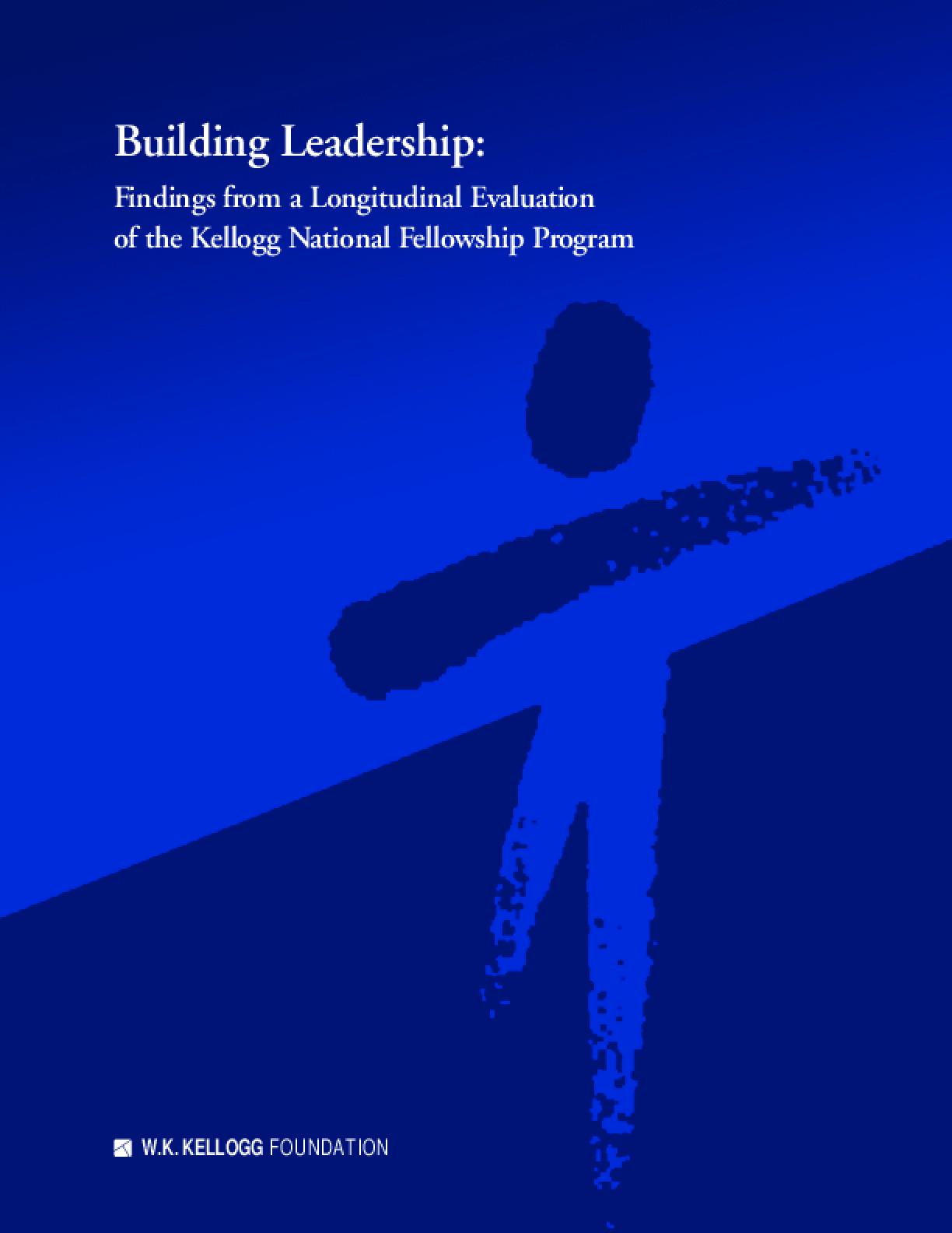 Building Leadership: Findings from a Longitudinal Evaluation of the Kellogg National Fellowship Program (Full Report)