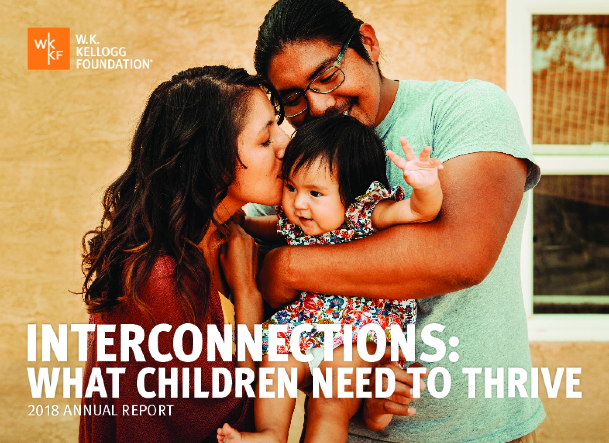 Interconnections:  What Children Need to Thrive, 2018 W.K. Kellogg Foundation Annual Report