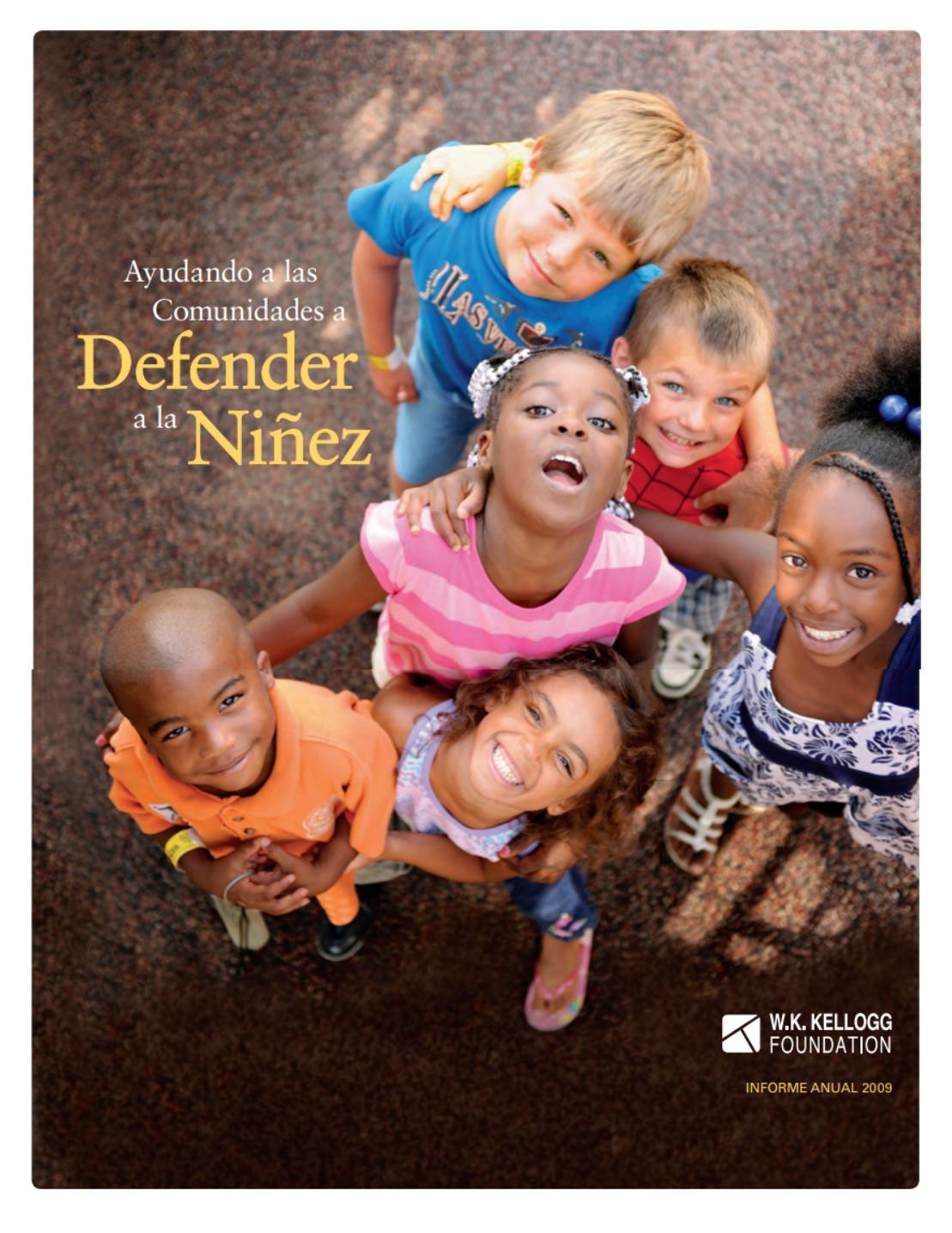 Ayudando a las Comunidades a Defender a la Niñez, 2009 W.K. Kellogg Foundation Annual Report