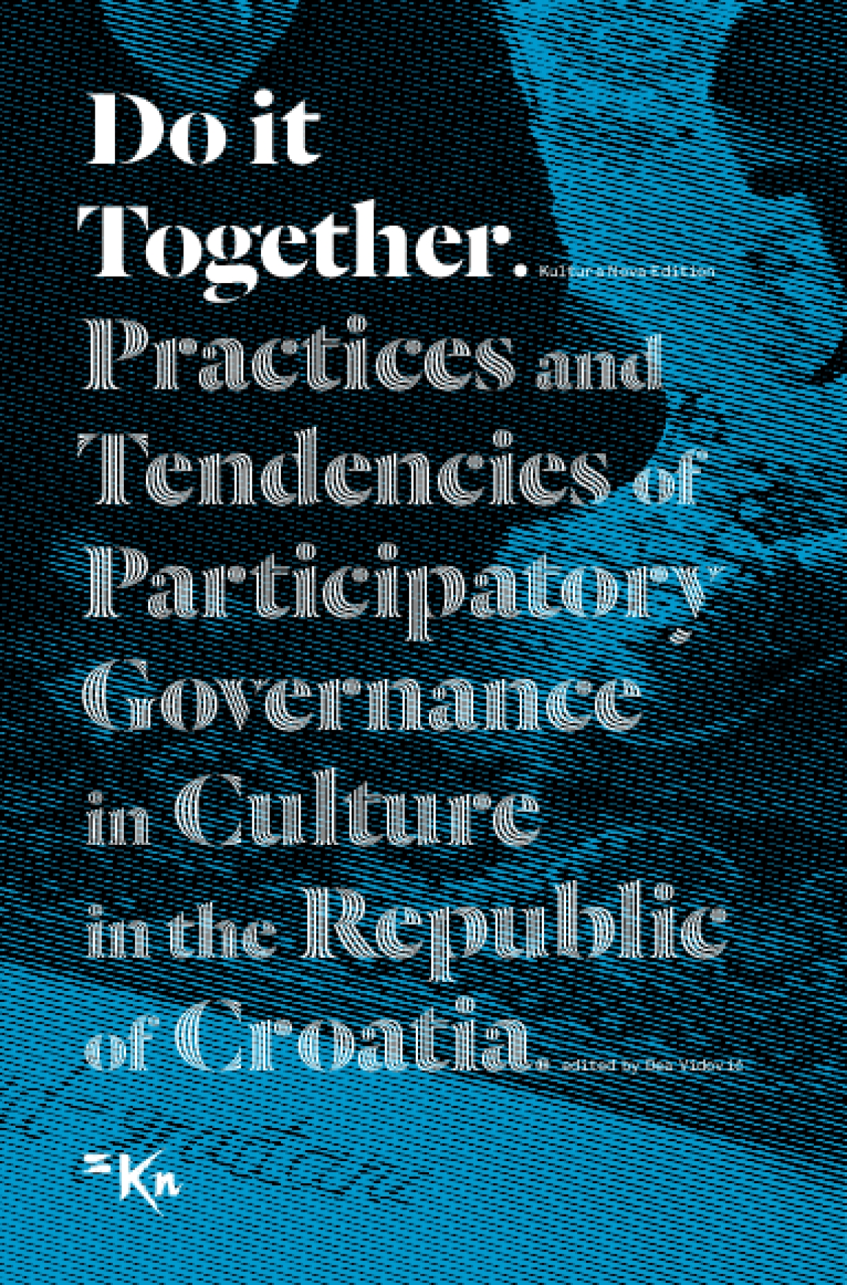 Do it Together : Practices and Tendencies of Participatory Governance in Culture in the Republic of Croatia