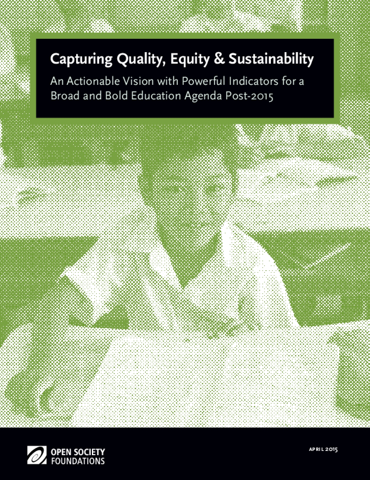 Capturing Quality, Equity & Sustainability: An Actionable Vision with Powerful Indicators for a Broad and Bold Education Agenda Post-2015
