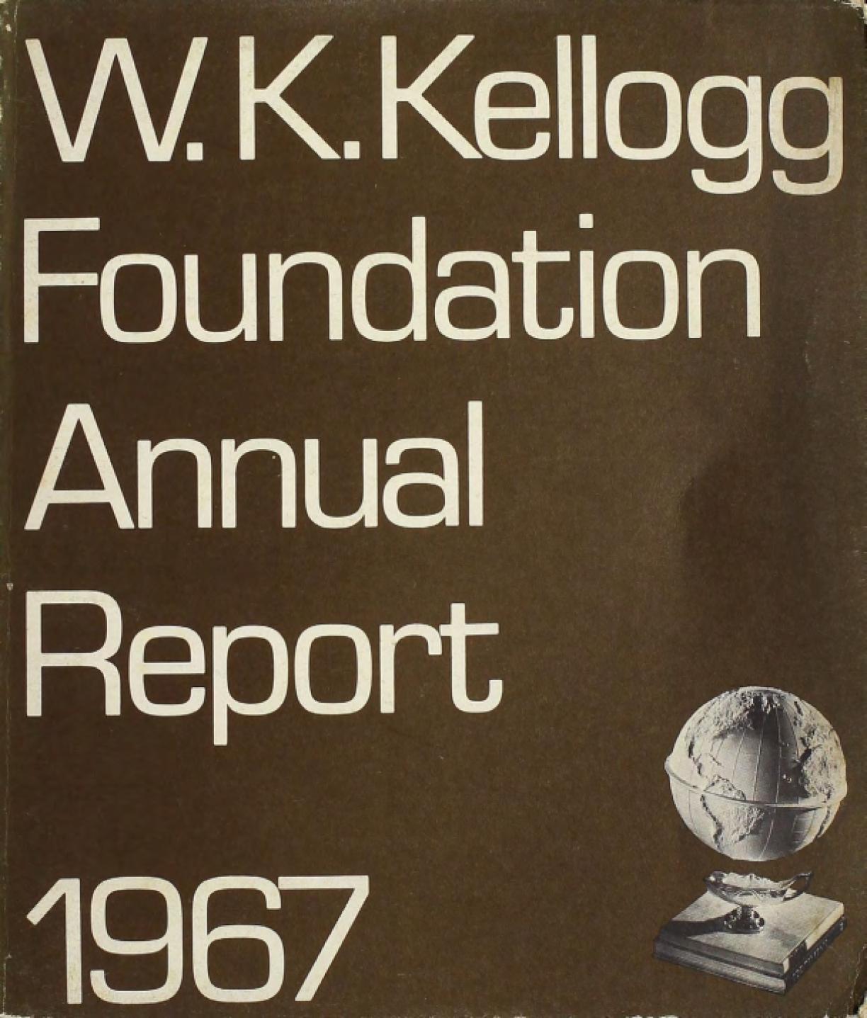 1967 W.K. Kellogg Foundation Annual Report