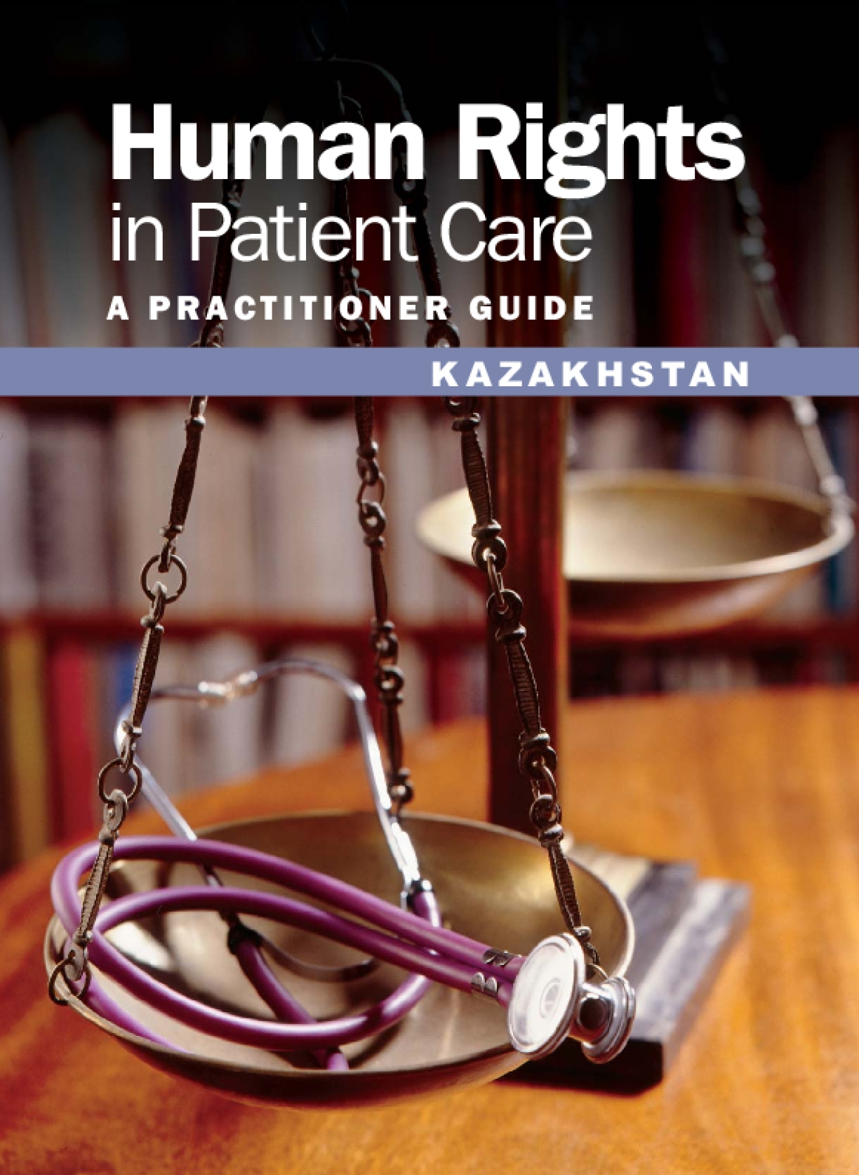Human Rights in Patient Care: A Practitioner Guide - Kazakhstan