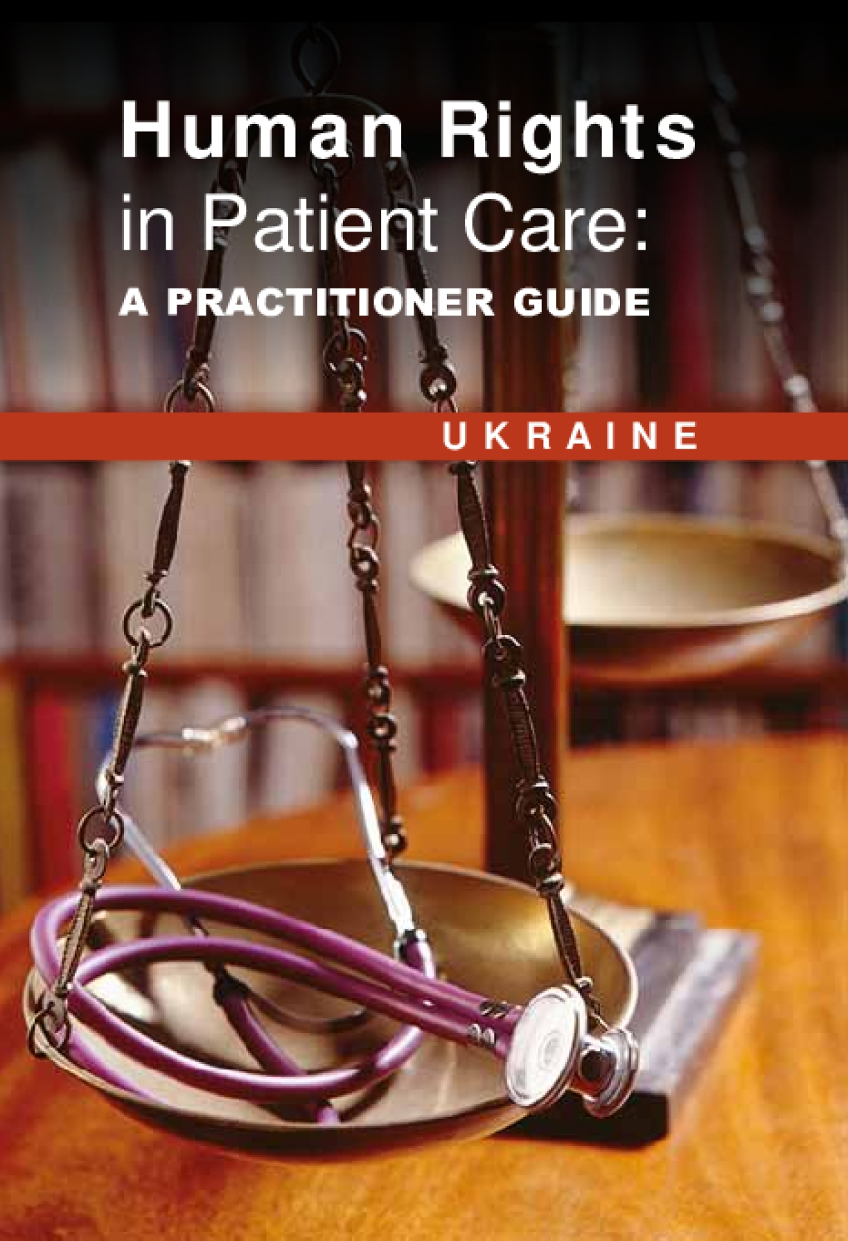 Human Rights in Patient Care: A Practitioner Guide - Ukraine