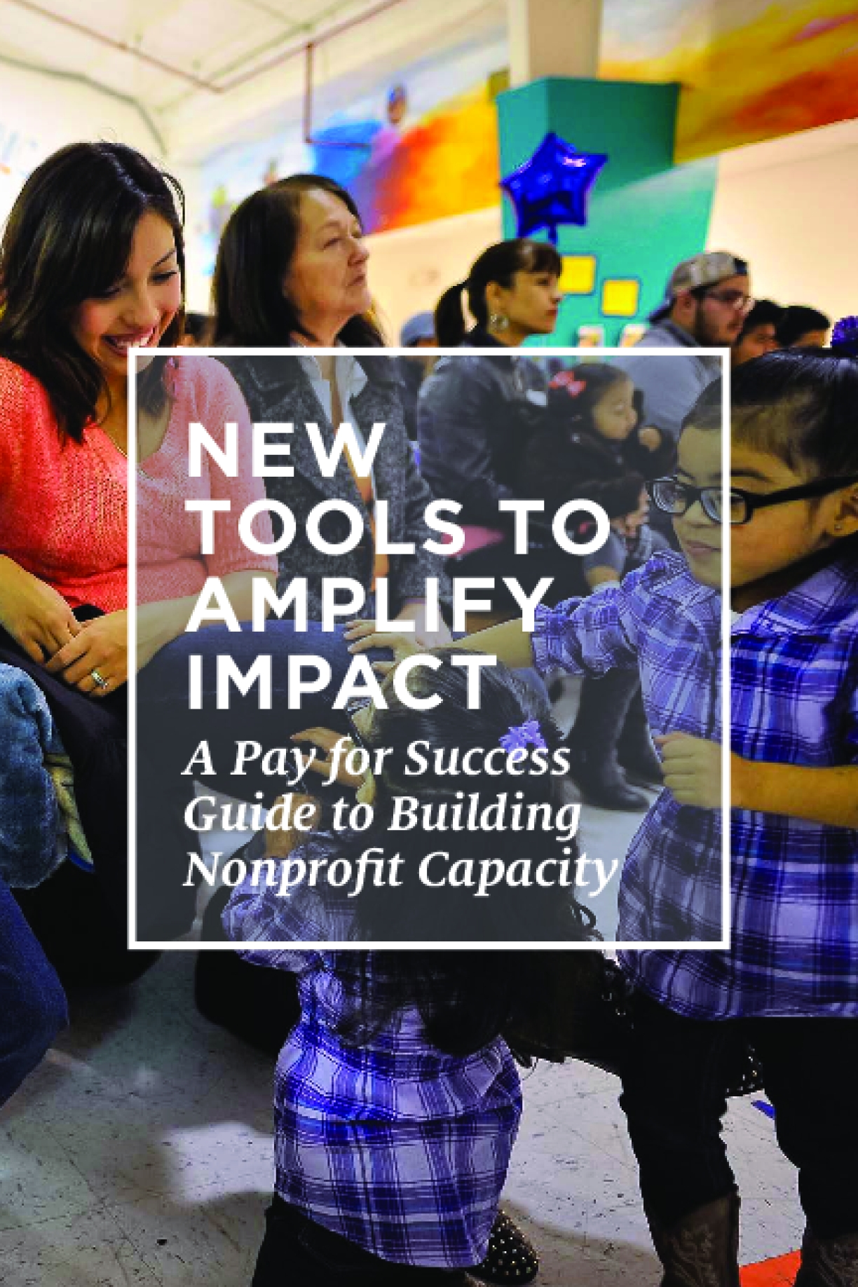 New Tools to Amplify Impact: A Pay for Success Guide to Building Nonprofit Capacity