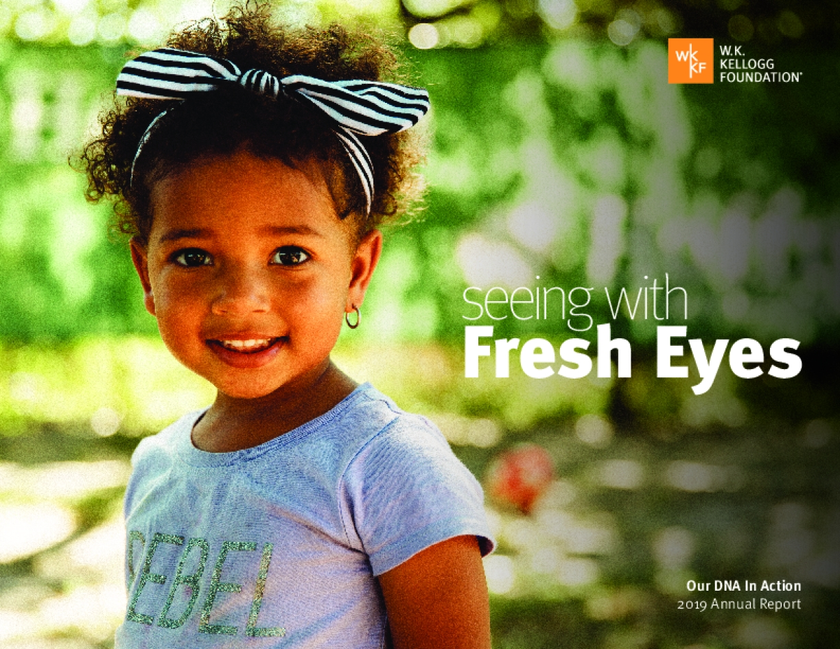 Seeing With Fresh Eyes: Our DNA in Action, 2019 W.K. Kellogg Foundation Annual Report