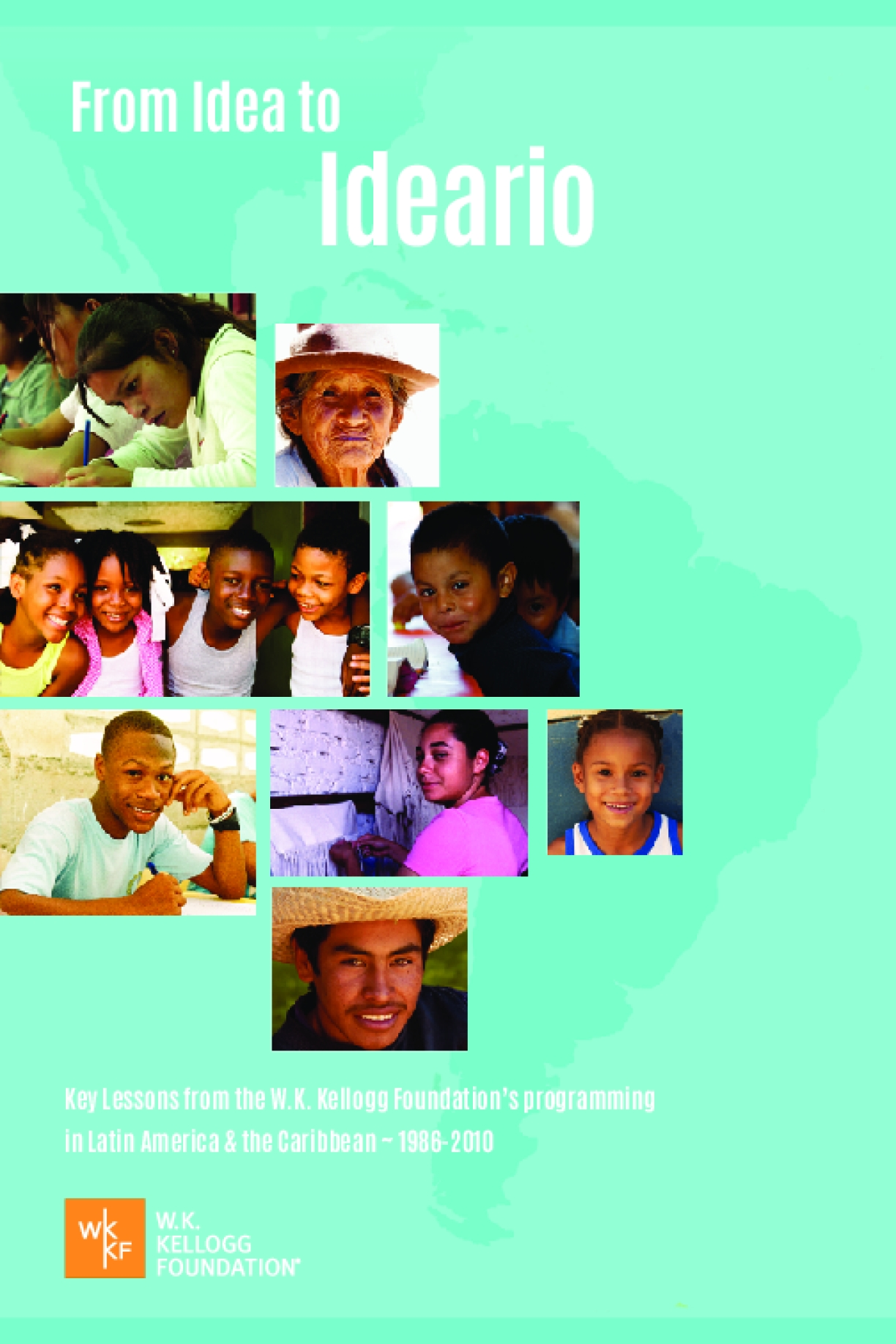 Learnings and Legacies from the Field: The W.K. Kellogg Foundation's legacy of opportunity, racial equity and civic renewal in Latin America and the Caribbean from 1986 - 2010 (Companion Summary) English