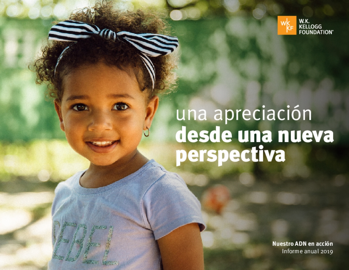 Seeing with Fresh Eyes: Our DNA in Action, 2019 W.K. Kellogg Foundation Annual Report (En Español)
