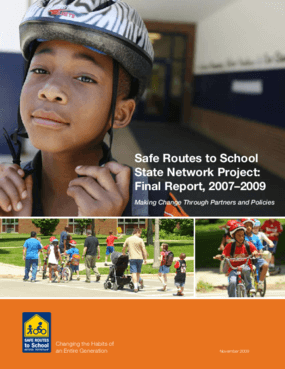 Safe Routes to School State Network Project Final Report 2007-2009: Making Change through Partners and Policies