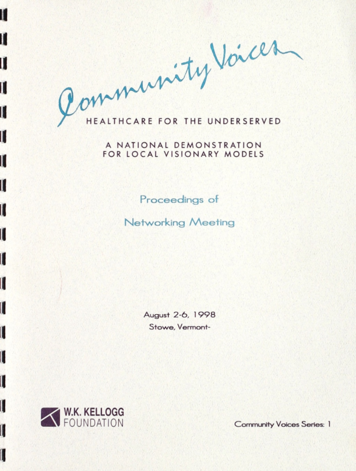 Community  Voices Healthcare for the Underserved: A National Demonstration for Local Visionary Models, Proceedings of Networking Meeting August 2-6, 1998