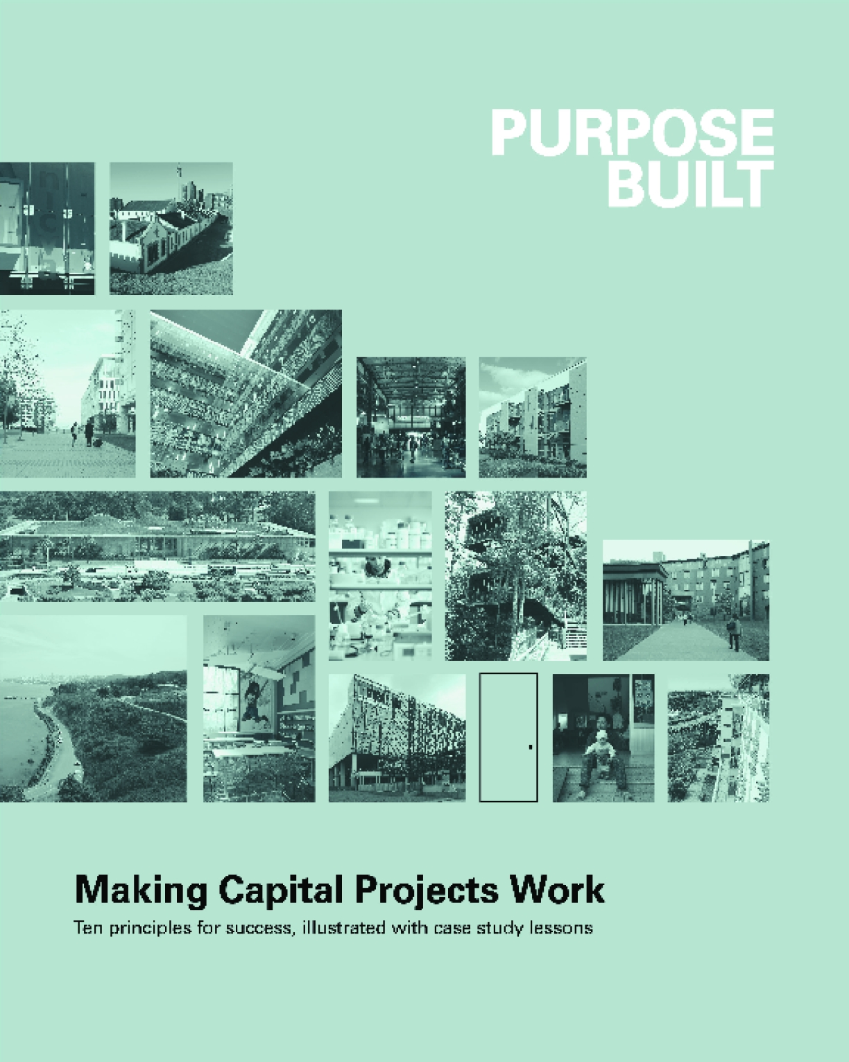 Purpose Built: Making Capital Projects Work: Ten principles for success, illustrated with case study lessons