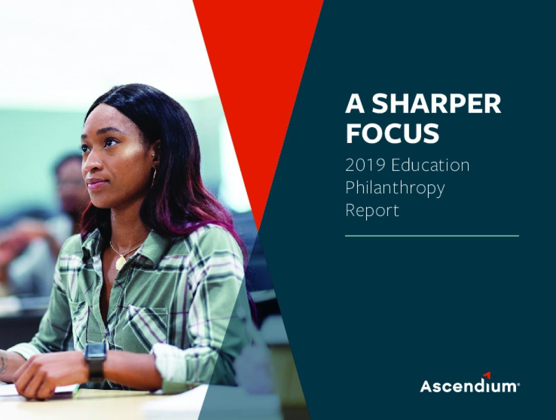 A Sharper Focus: 2019 Education Philanthropy Report