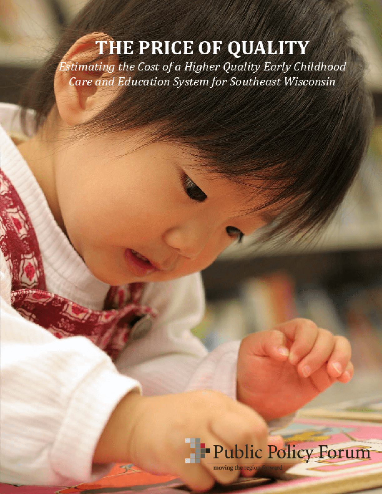 Price of Quality: Estimating the cost of a higher quality earlychildhood care and education system for Southeast Wisconsin, The