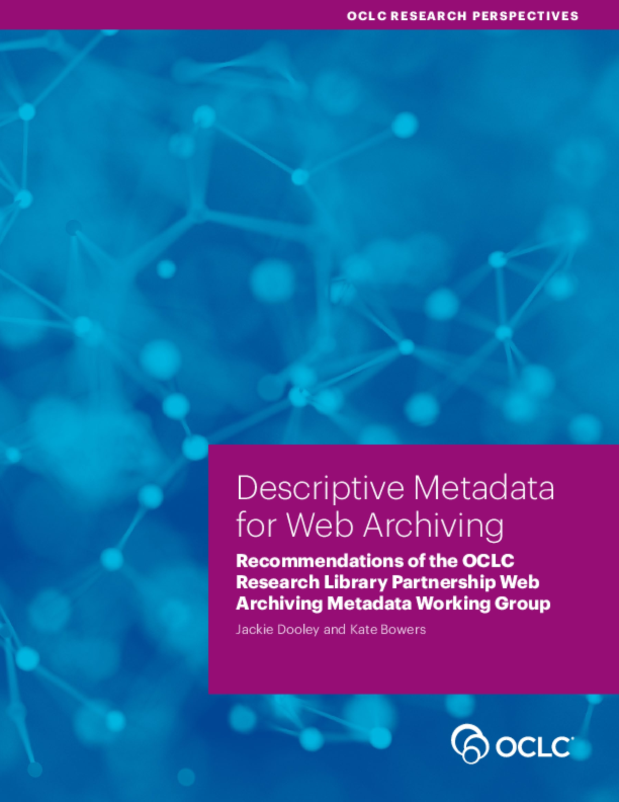 Descriptive Metadata for Web Archiving: Recommendations of the OCLC Research Library Partnership Web Archiving Metadata Working Group