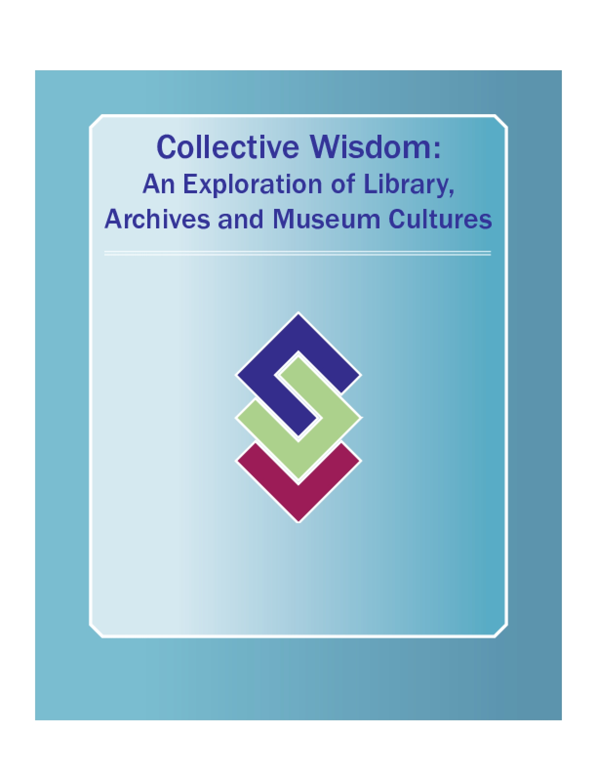 Collective Wisdom: An Exploration of Library, Archives and Museum Cultures