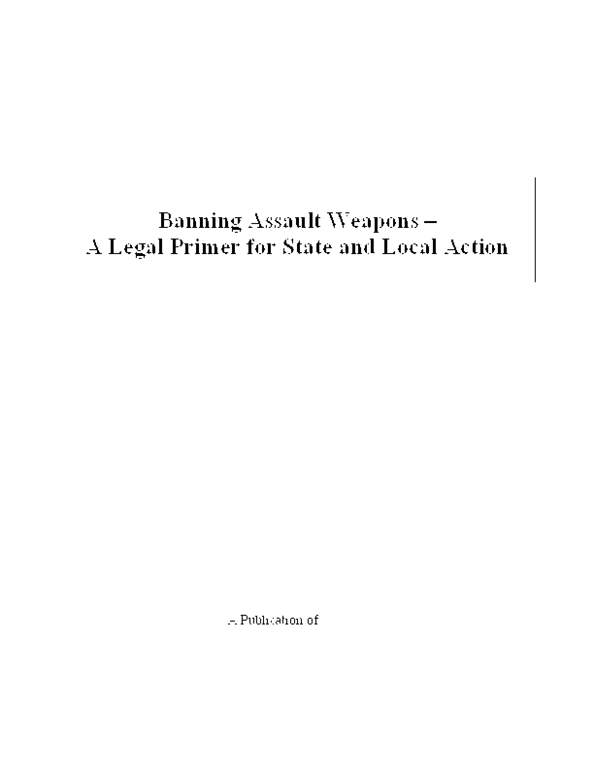 Banning Assault Weapons -- A Legal Primer for State and Local Action