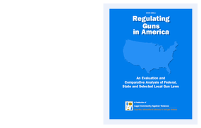Regulating Guns in America -- An Evaluation and Comparative Analysis of Federal, State and Selected Local Gun Laws