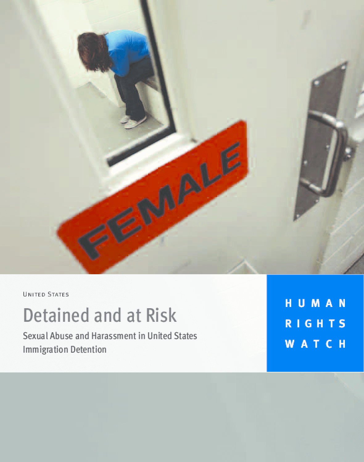 Detained and at Risk: Sexual Abuse and Harassment in United States Immigration Detention