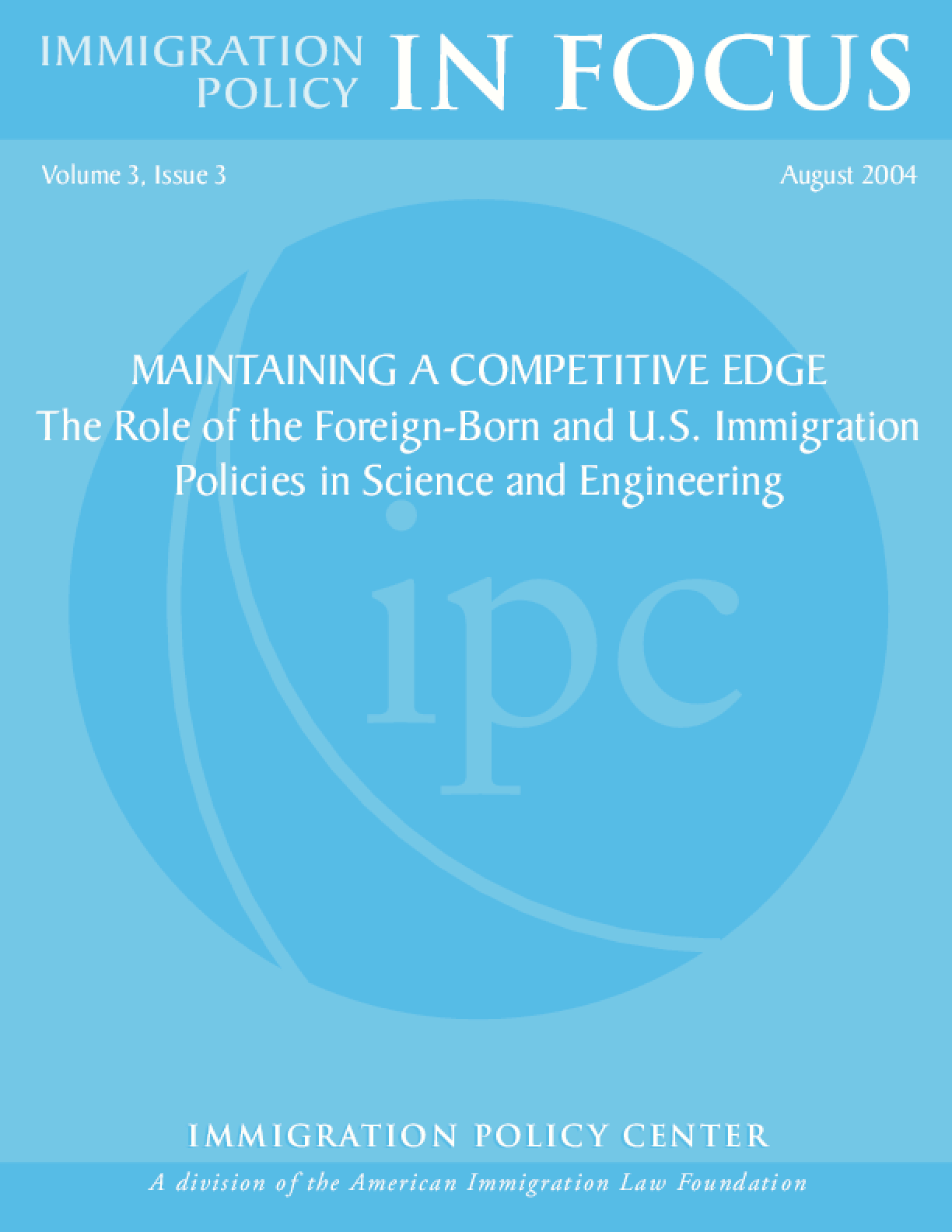 Maintaining A Competitive Edge: The Role of the Foreign-Born and U.S. Immigration Policies in Science and Engineering