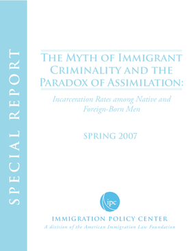 The Myth of Immigrant Criminality and the Paradox of Assimilation