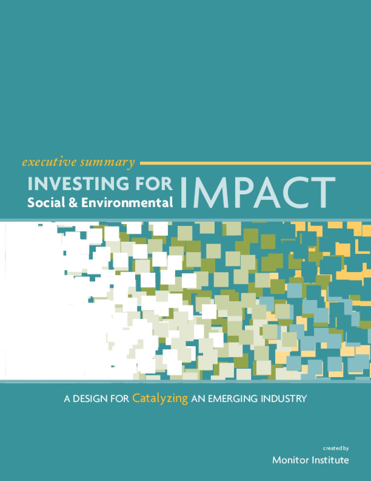 Investing for Social and Environmental Impact: A Design for Catalyzing an Emerging Industry, Executive Summary