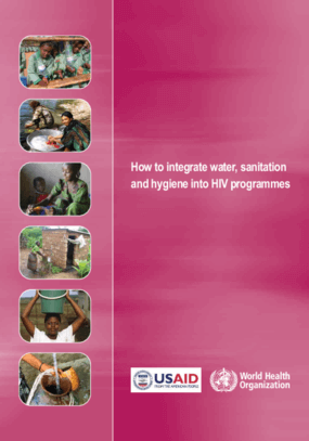 How to Integrate Water, Sanitation and Hygiene into HIV Programmes