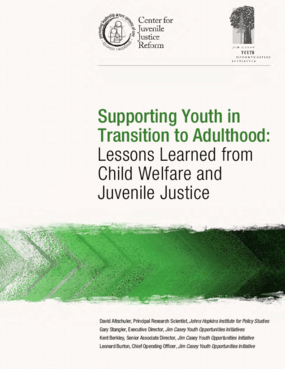 Supporting Youth in Transition to Adulthood: Lessons Learned from Child Welfare and Juvenile Justice