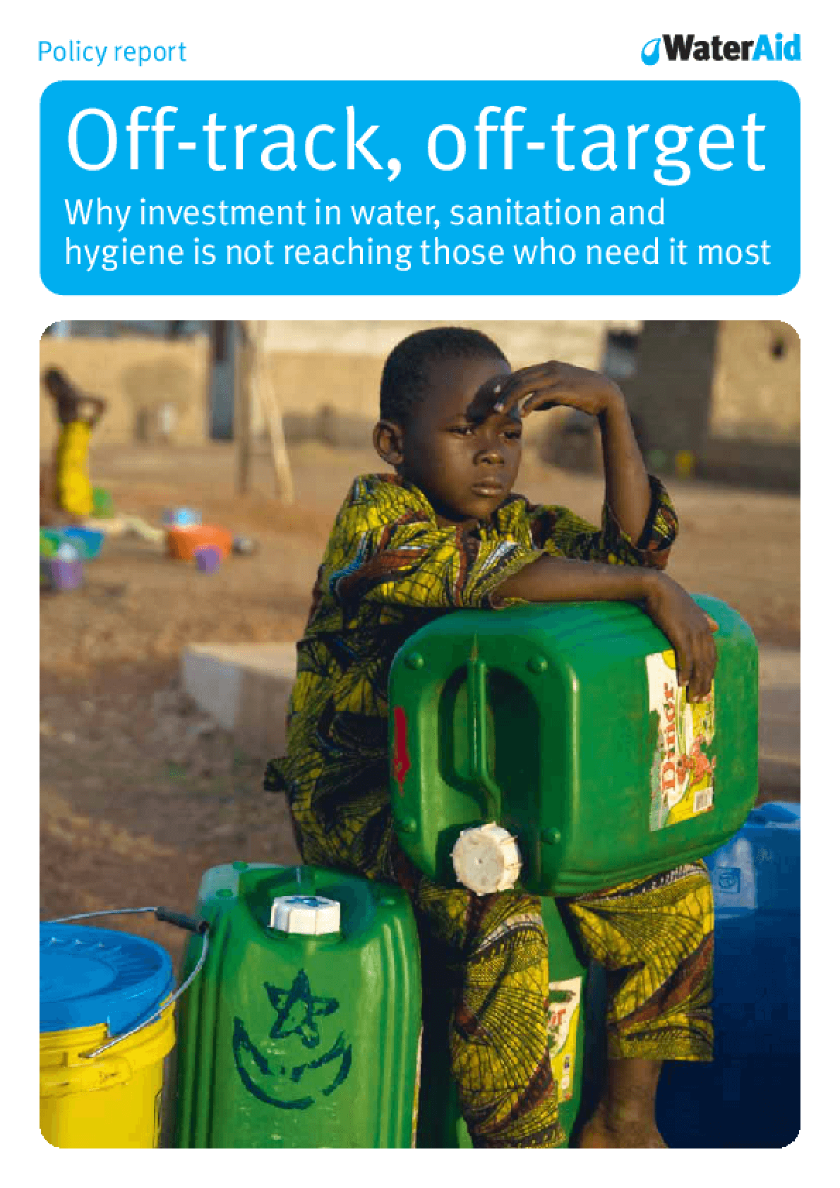 Off-track, Off-target: Why Investment in Water, Sanitation, and Hygiene Is Not Reaching Those Who Need It Most