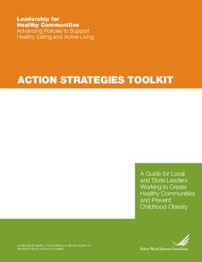 Action Strategies Toolkit: A Guide for Local and State Leaders Working to Create Healthy Communities and Prevent Childhood Obesity