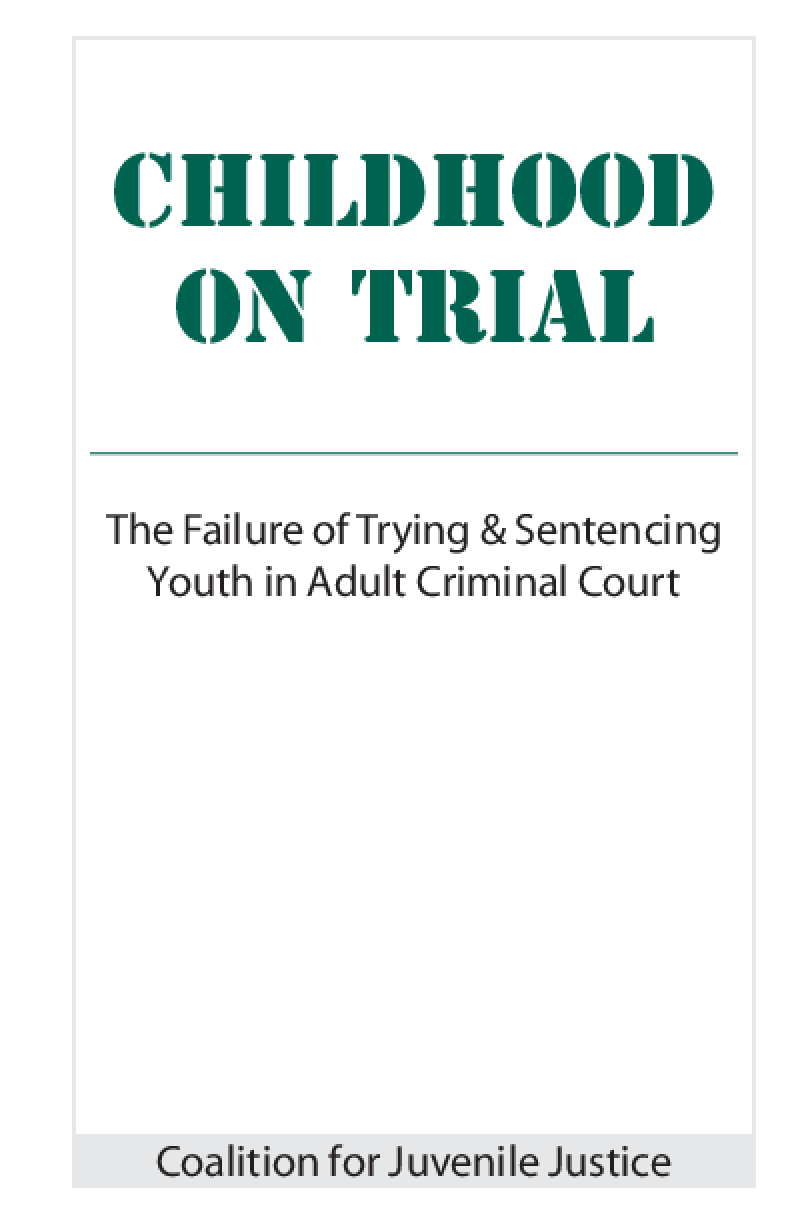 Childhood on Trial: The Failure of Trying and Sentencing Youth in Adult Criminal Court