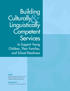 Building Culturally and Linguistically Competent Services to Support Young Children, Their Families, and School Readiness