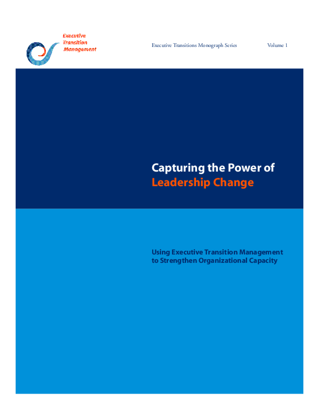 Capturing the Power of Leadership Change: Using Executive Transition Management to Strengthen Organizational Capacity