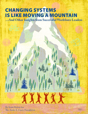 Changing Systems Is Like Moving a Mountain ... and Other Insights From Successful Workforce Leaders