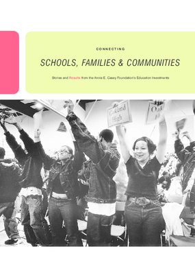 Connecting Schools, Families, and Communities: Stories and Results from the Annie E. Casey Foundation's Education Investments
