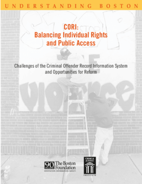 CORI: Balancing Individual Rights and Public Access: Challenges of the Criminal Offender Record Information System and Opportunities for Reform